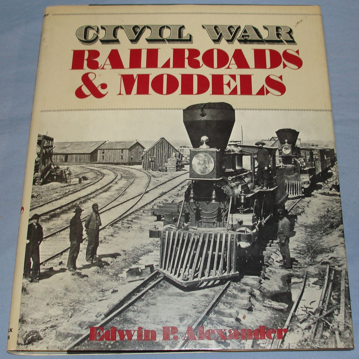 Vintage Civil War Railroads & Models Alexander 1989 256 Pages